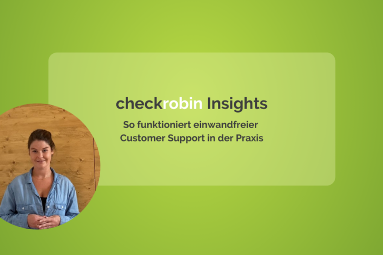 checkrobin Insights: So funktioniert einwandfreie Customer Care in der Praxis