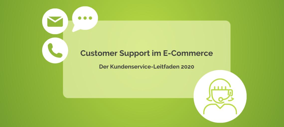 Customer Support im E-Commerce: Der Kundenservice-Leitfaden 2020
