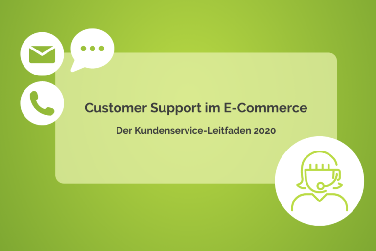Customer Support im E-Commerce: Der Kundenservice-Leitfaden 2020